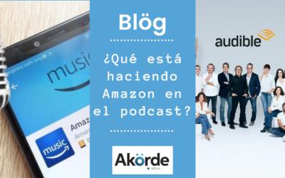¿Qué está haciendo Amazon en podcast y por qué hay que tenerlo en el radar?