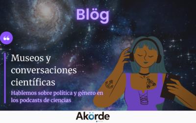 Museos y conversaciones científicas: hablemos sobre política y género en podcasts de ciencias