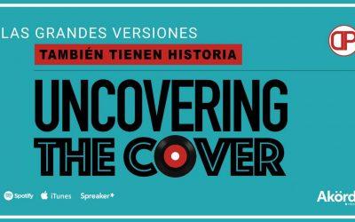 Uncovering The Cover, el podcast que cuenta historias de grandes versiones